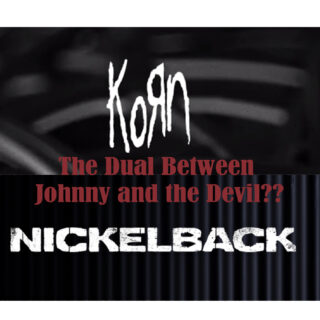 Nickelback v. Korn – The 2020 Feud of Johnny and The Devil?